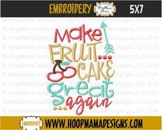HoopMama Designs, LLC -     Thanksgiving Freebie 11/9 ONLY Make Fruit Cake Great Again  4X4 5x7 6x10 , $0.00 (http://hoopmamadesigns.com/thanksgiving-freebie-11-9-only-make-fruit-cake-great-again-4x4-5x7-6x10/)