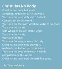 Christ has no body but yours, no matter where we are. **I pray this before work** Quotes To Live By, Me Quotes, Wit And Wisdom, Jesus Loves Me, I Pray, Your Word, True Friends, Beautiful Words, Gods Love