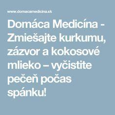 Domáca Medicína - Zmiešajte kurkumu, zázvor a kokosové mlieko – vyčistite pečeň počas spánku!