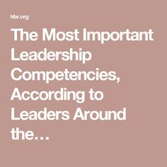 The Most Important Leadership Competencies, According to Leaders Around the…