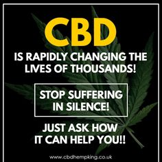 CBD is rapidly changing the lives of thousands! Stop suffering in silence! Just ask how it can healp you! Suffering In Silence, Health Matters, Hemp, Health And Wellness, Change, Canning, Cannabis, Organic, King