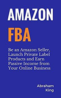 Amazon FBA: Be an Amazon Seller, Launch Private Label Products and Earn Passive Income From Your Online Business: Amazon FBA: Be an Amazon Seller, Launch Private Label Products and Earn Passive Income From Your Online Business Kindle Edition.  Amazon FBA has grown King Author, Amazon Seller, Amazon Fba, Private Label, Book Club Books, Nonfiction Books, Passive Income, Online Business, Kindle
