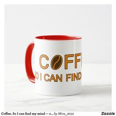 So I can find my mind -- coffee quote Mug created by Personalize it with photos & text or purchase as is! Coffee Slogans, Coffee Humor, Coffee Quotes, Coffee Drinkers, Coffee Mugs, Coffee Enema, Coffee Tin, Starbucks Coffee, Coffee Lovers