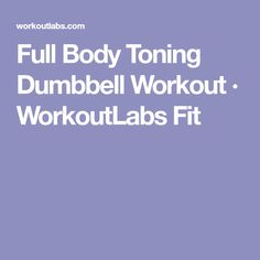 Full Body Toning Dumbbell Workout · WorkoutLabs Fit
