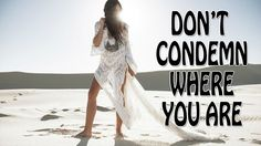 Abraham Hicks - Don't condemn where you are