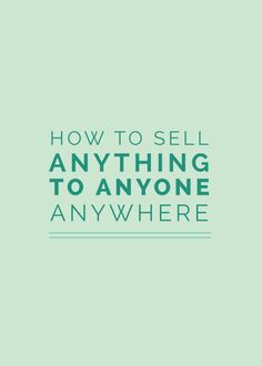 How to Sell Anything to Anyone Anywhere