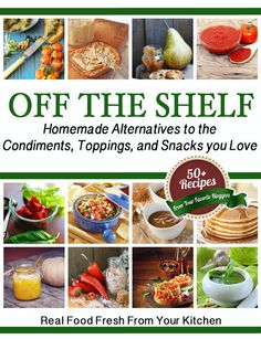 """Ever looked at the back of a ketchup label and been horrified at what you see? (HFCS AND corn syrup? Really?) Then you need to check out this amazing ebook. Off The Shelf: The Ultimate """"Make It, Don't Buy It"""" Ebook - Brown Thumb Mama"""