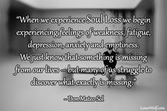 """From the article: """"21 Signs You're Experiencing """"Soul Loss"""""""" found @ http://lonerwolf.com/soul-loss/"""