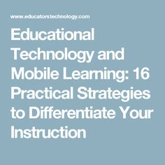 Educational Technology and Mobile Learning: 16 Practical Strategies to Differentiate Your Instruction
