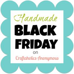 Handmade Black Friday. One day of crazy awesome shopping for handmade goodies! Can't wait!!!