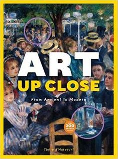 Art up Close  (Book) : D'Harcourt, Claire : Invites the reader to search for tiny details hidden in famous works of art, providing information about each painting, the techniques used to create them, and how the artists and movements helped art to develop through the ages.