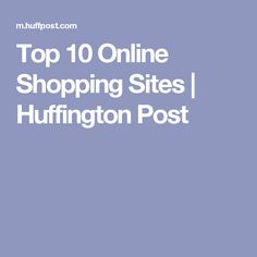 Top 10 Online Shopping Sites | Huffington Post