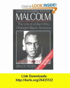 Malcolm The Life of the Man Who Changed Black America (9780882681214) Bruce Perry , ISBN-10: 0882681214  , ISBN-13: 978-0882681214 ,  , tutorials , pdf , ebook , torrent , downloads , rapidshare , filesonic , hotfile , megaupload , fileserve
