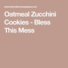 Oatmeal Zucchini Cookies - Bless This Mess