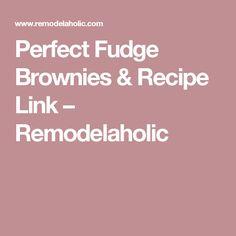 Perfect Fudge Brownies & Recipe Link – Remodelaholic