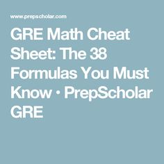 GRE Math Cheat Sheet: The 38 Formulas You Must Know • PrepScholar GRE
