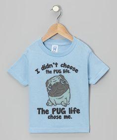 For Liz....  Light Blue 'The Pug Life Chose Me' Tee -