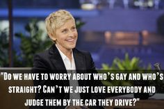 On gay rights: 17 Ellen DeGeneres Quotes That Prove She's The Greatest Ever Quotes To Live By, Me Quotes, Funny Quotes, Ellen Quotes, Famous Quotes, Ellen Degeneres Quotes, Faith In Humanity, The Funny, In This World