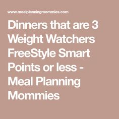 Dinners that are 3 Weight Watchers FreeStyle Smart Points or less - Meal Planning Mommies