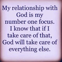 My relationship with God is my number one focus. I know that if I take care of that, God will take care of everything else. Keep your focus where it belongs. The LORD takes care of us. God Prayer, Prayer Quotes, Bible Quotes, Me Quotes, Healing Prayer, Wisdom Quotes, Religious Quotes, Spiritual Quotes, Religious Text