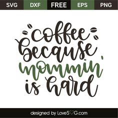 Coffee because mommin' is hard Diy Projects To Sell, Vinyl Projects, Sewing Projects, Sign Quotes, Funny Quotes, Sign Sayings, Happy Quotes, Diy Screen Printing, Cricut Tutorials
