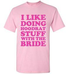 I Like Doing Hoodrat Stuff With The Bride Bridesmaid T-Shirt