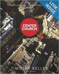 (THG) Center Church: Doing Balanced, Gospel-Centered Ministry in Your City: Timothy J. Keller: 9780310494188: Amazon.com: Books