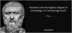 Numbers are the highest degree of knowledge. It is knowledge itself. - Plato