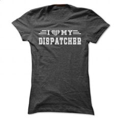I Love My Dispatcher - Cool T-Shirt !!! - #mens zip up hoodies #army t shirts. I WANT THIS => https://www.sunfrog.com/LifeStyle/I-Love-My-Dispatcher--Cool-T-Shirt-.html?60505