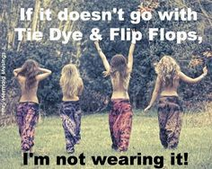 ☮ American Hippie Bohemian Boho Quotes ~ Tie Dye and Flip Flops!