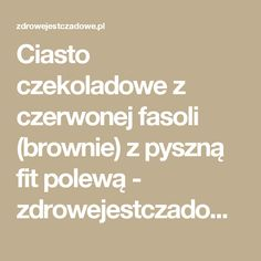 Ciasto czekoladowe z czerwonej fasoli (brownie) z pyszną fit polewą - zdrowejestczadowe.pl