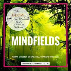 """Health and Mindset Coach and author of Eat Clean, Live Free: A Woman's Guide to Health, Beauty, And Youthful Energy, Gina Santangelo talks about """"Mindfields"""" -- those unexpected, unplanned for, insane twists that life THROWS your way... when you least expect them -- and their transformative powers."""