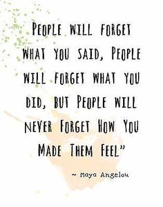 People will forget what you said, people will forget what you did, but people will never forget how you made them feel - Maya Angelou Quotes Wolf, Now Quotes, Quotes Thoughts, Wisdom Quotes, True Quotes, Motivational Quotes, Funny Quotes, Senior Quotes Inspirational, Fact Quotes