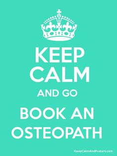 Keep Calm And Go Book An Osteopath!