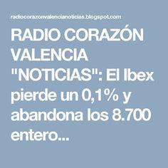 """RADIO CORAZÓN VALENCIA  """"NOTICIAS"""": El Ibex pierde un 0,1% y abandona los 8.700 entero..."""