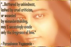 """""""Battered by unkindness, lashed by cruel criticism, or wounded misunderstanding, may I unceasingly exude only the fragrance of love. Relaxation Breathing, Yogananda Quotes, Yoga Master, Spiritual Images, Self Realization, Spiritual Teachers, Mindful Living, Life Quotes, Spirituality"""
