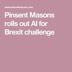 Pinsent Masons rolls out AI for Brexit challenge