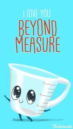 I love you beyond measure #ParentingIllustration Love Puns, Funny Love, Cute Love, Funny Food Puns, Food Humor, Funny Humor, Food Jokes, Cooking Humor, Funny Cards