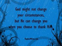 """God might not change your circumstances, but He can change you when you choose to thank Him."" | Daphne Tarango | DaphneWrites.com"