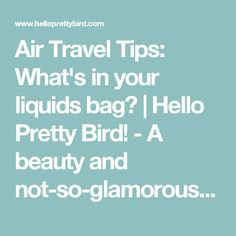 Air Travel Tips: What's in your liquids bag? | Hello Pretty Bird! - A beauty and not-so-glamorous lifestyle blog