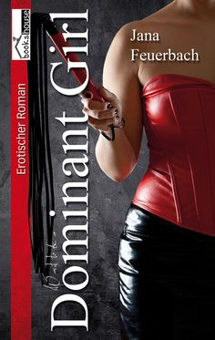 """Want to be a Dominant Girl"" von Jana Feuerbach ab Juli 2014 im bookshouse Verlag. www.bookshouse.de/buecher/Want_to_be_a_Dominant_Girl/"