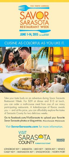 Savor Sarasota Take your taste buds on an adventure during Savor Sarasota Restaurant Week. For $29 at dinner and $15 at lunch, you can order a multi-course meal from one of our many participating restaurants. A kaleidoscope of flavors awaits you �%u20AC%u201D and at this price, you can affordably explore the tastes of Sarasota County for two delicious weeks. Over 61 restaurants to enjoy! - made with simplebooklet.com