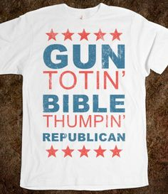 Gun Totin' Bible Thumpin' Republican - Right Side of Life - Skreened T-shirts, Organic Shirts, Hoodies, Kids Tees, Baby One-Pieces and Tote Bags
