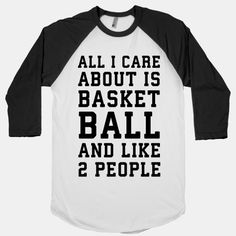 cf470a1d4136 All I Care About Is Basketball And Like 2 People Pune