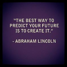 """""""The best way to predict your future is to create it."""" #abrahamlincoln #quotes"""