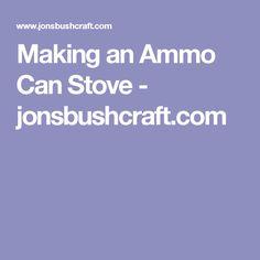 Making an Ammo Can Stove - jonsbushcraft.com