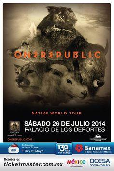 OneRepublic  Sábado, 26 de julio. 20:00 hrs  Palacio de los Deportes. México, DF