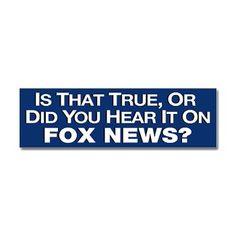 Is That True or Did You Hear It On Fox News? - Bumper Sticker