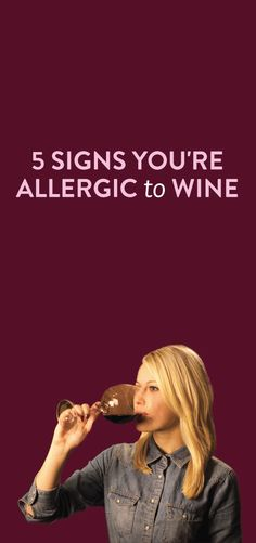 5 Signs You're Allergic To Wine #Wine #Alcohol #Allergies