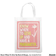 Know When To Give Up Have A Margarita Funny Quote Grocery Bags Nov 4 2016 @zazzle #junkydotcom
